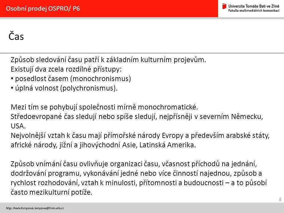 8 Mgr. Pavla Kotyzová, kotyzova@fmk.utb.cz Čas Osobní prodej OSPRO/ P6 Způsob sledování času patří k základním kulturním projevům. Existují dva zcela