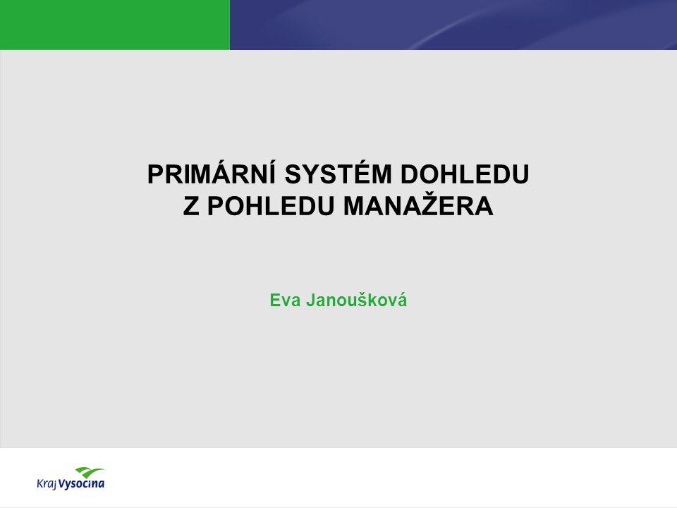 PRIMÁRNÍ SYSTÉM DOHLEDU Z POHLEDU MANAŽERA Eva Janoušková