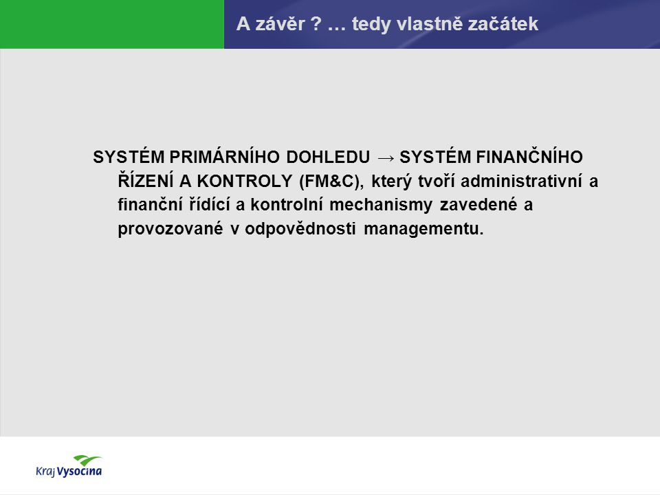 A závěr ? … tedy vlastně začátek SYSTÉM PRIMÁRNÍHO DOHLEDU → SYSTÉM FINANČNÍHO ŘÍZENÍ A KONTROLY (FM&C), který tvoří administrativní a finanční řídící