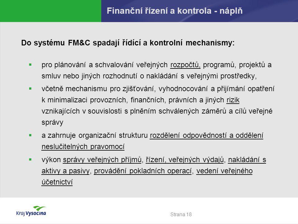 Strana 18 Do systému FM&C spadají řídící a kontrolní mechanismy:  pro plánování a schvalování veřejných rozpočtů, programů, projektů a smluv nebo jin