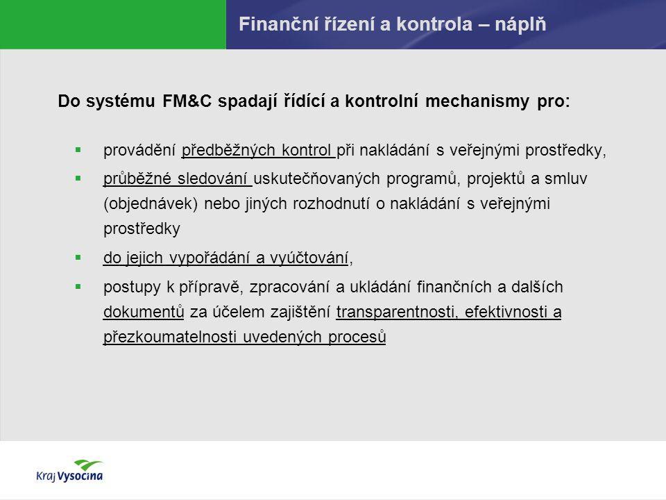 Finanční řízení a kontrola – náplň Do systému FM&C spadají řídící a kontrolní mechanismy pro:  provádění předběžných kontrol při nakládání s veřejným