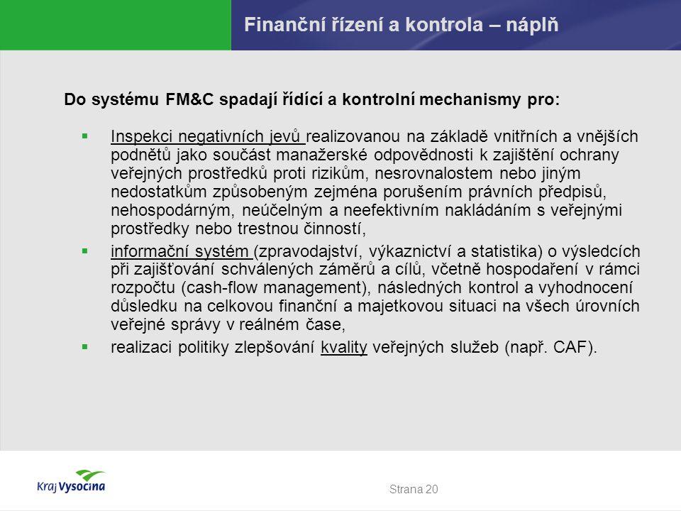 Strana 20 Finanční řízení a kontrola – náplň Do systému FM&C spadají řídící a kontrolní mechanismy pro:  Inspekci negativních jevů realizovanou na zá