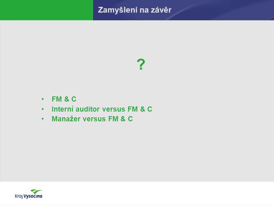 Zamyšlení na závěr ? FM & C Interní auditor versus FM & C Manažer versus FM & C