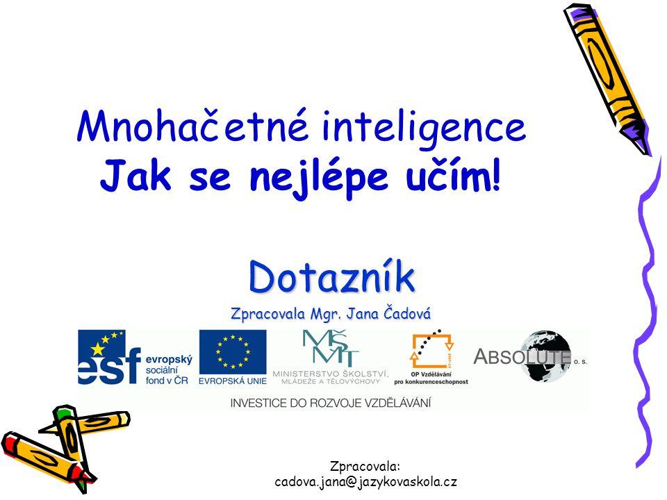 Mnohačetné inteligence Jak se nejlépe učím! Dotazník Zpracovala Mgr. Jana Čadová Zpracovala: cadova.jana@jazykovaskola.cz