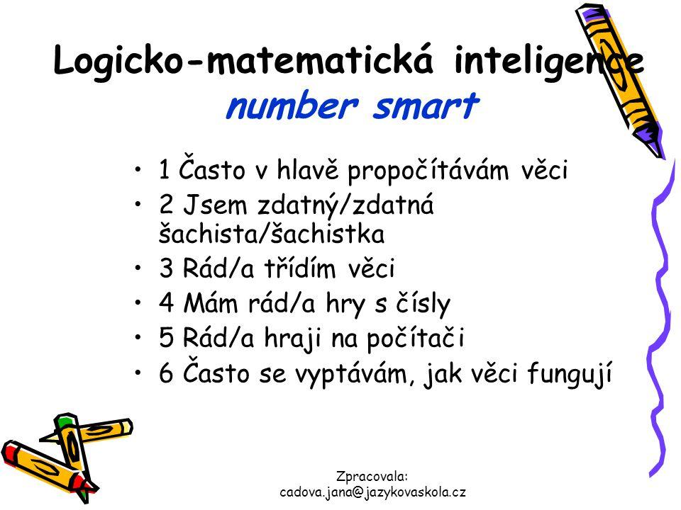Zpracovala: cadova.jana@jazykovaskola.cz Logicko-matematická inteligence number smart 1 Často v hlavě propočítávám věci 2 Jsem zdatný/zdatná šachista/