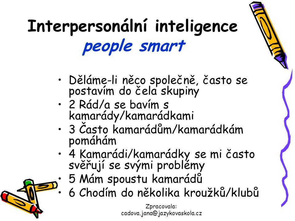 Zpracovala: cadova.jana@jazykovaskola.cz Interpersonální inteligence people smart Děláme-li něco společně, často se postavím do čela skupiny 2 Rád/a s