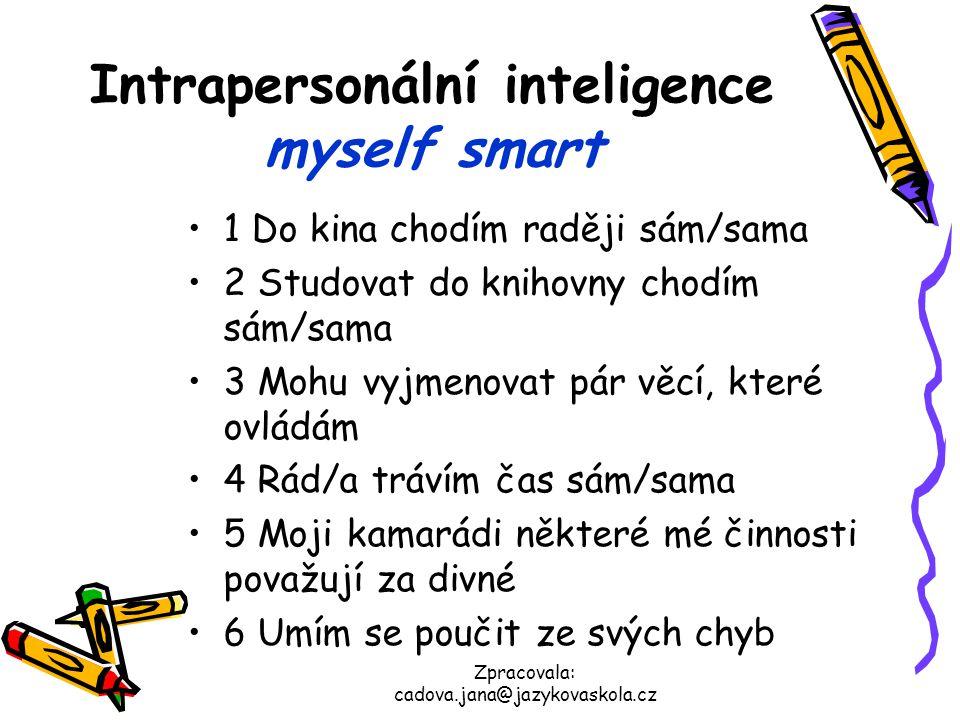 Zpracovala: cadova.jana@jazykovaskola.cz Intrapersonální inteligence myself smart 1 Do kina chodím raději sám/sama 2 Studovat do knihovny chodím sám/s