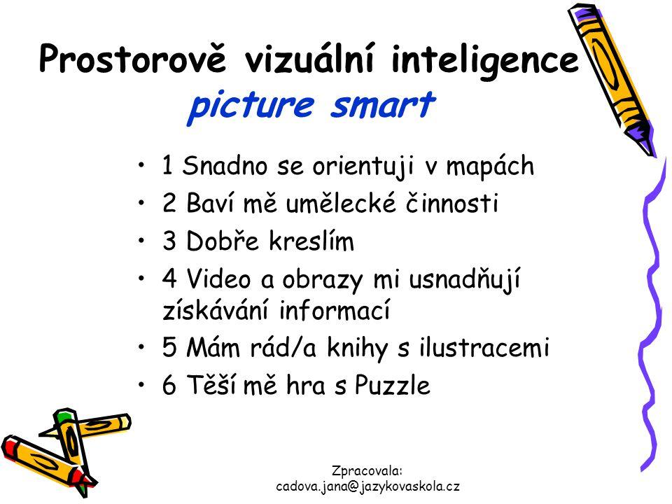 Zpracovala: cadova.jana@jazykovaskola.cz Prostorově vizuální inteligence picture smart 1 Snadno se orientuji v mapách 2 Baví mě umělecké činnosti 3 Do