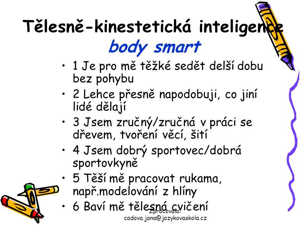 Zpracovala: cadova.jana@jazykovaskola.cz Tělesně-kinestetická inteligence body smart 1 Je pro mě těžké sedět delší dobu bez pohybu 2 Lehce přesně napo
