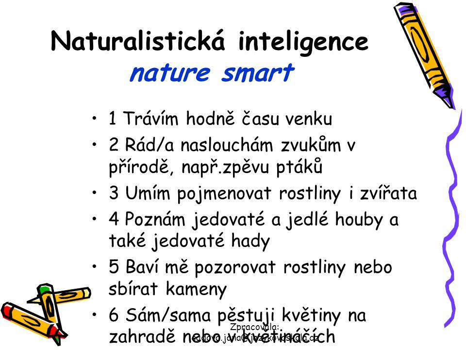 Zpracovala: cadova.jana@jazykovaskola.cz Naturalistická inteligence nature smart 1 Trávím hodně času venku 2 Rád/a naslouchám zvukům v přírodě, např.z