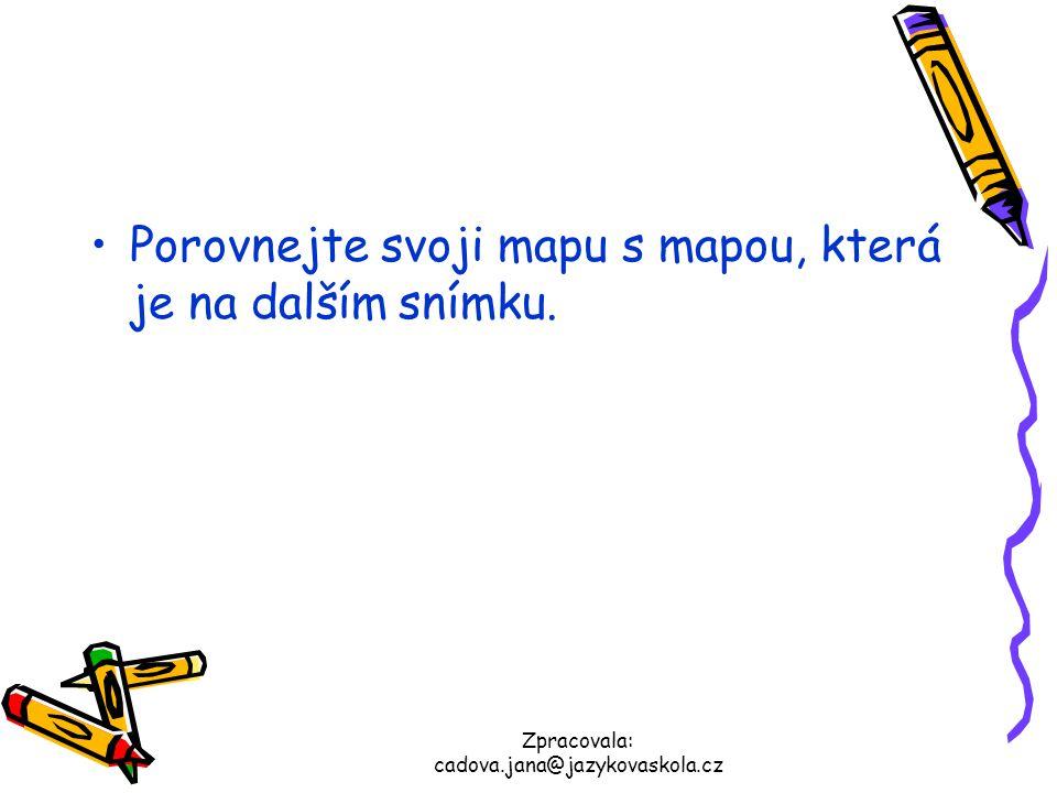 Zpracovala: cadova.jana@jazykovaskola.cz Porovnejte svoji mapu s mapou, která je na dalším snímku.
