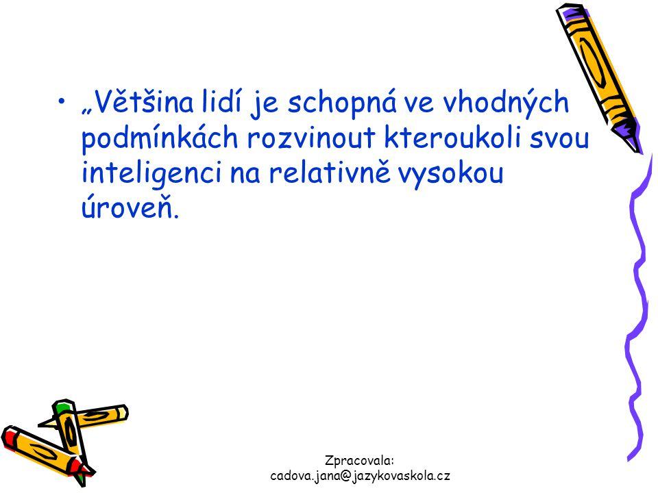 """Zpracovala: cadova.jana@jazykovaskola.cz """"Většina lidí je schopná ve vhodných podmínkách rozvinout kteroukoli svou inteligenci na relativně vysokou úr"""