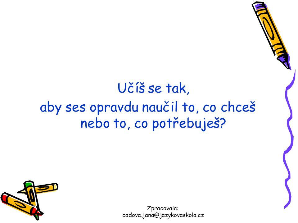 Zpracovala: cadova.jana@jazykovaskola.cz Pamatujte si: Postupným učením se bude vaše mapa měnit.
