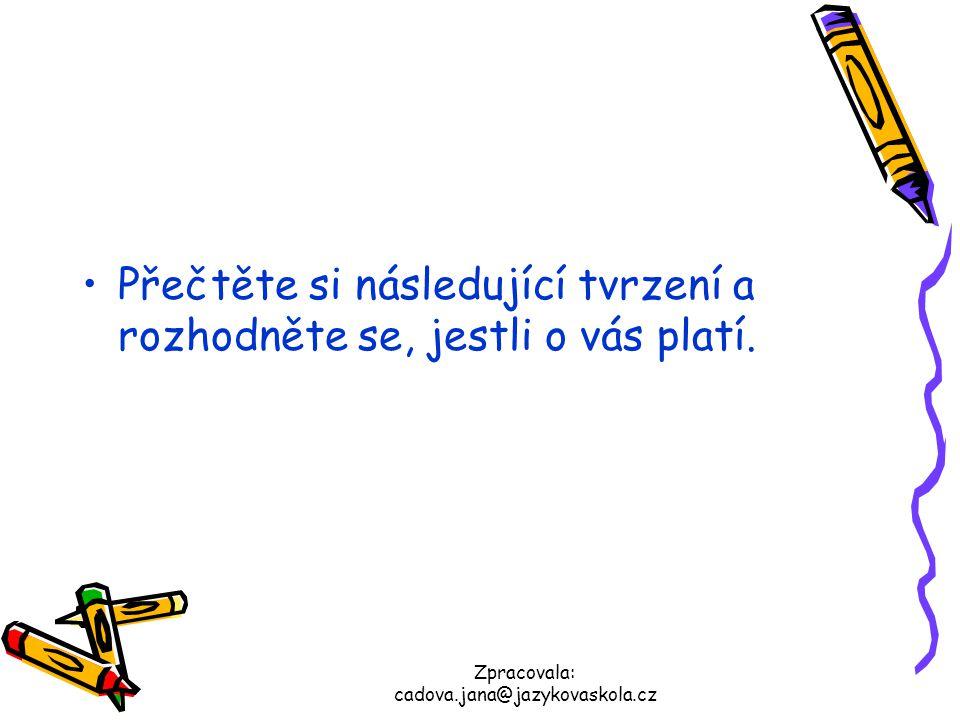 Zpracovala: cadova.jana@jazykovaskola.cz Každé tvrzení zkuste ohodnotit počtem bodů 0, 1 nebo 2.