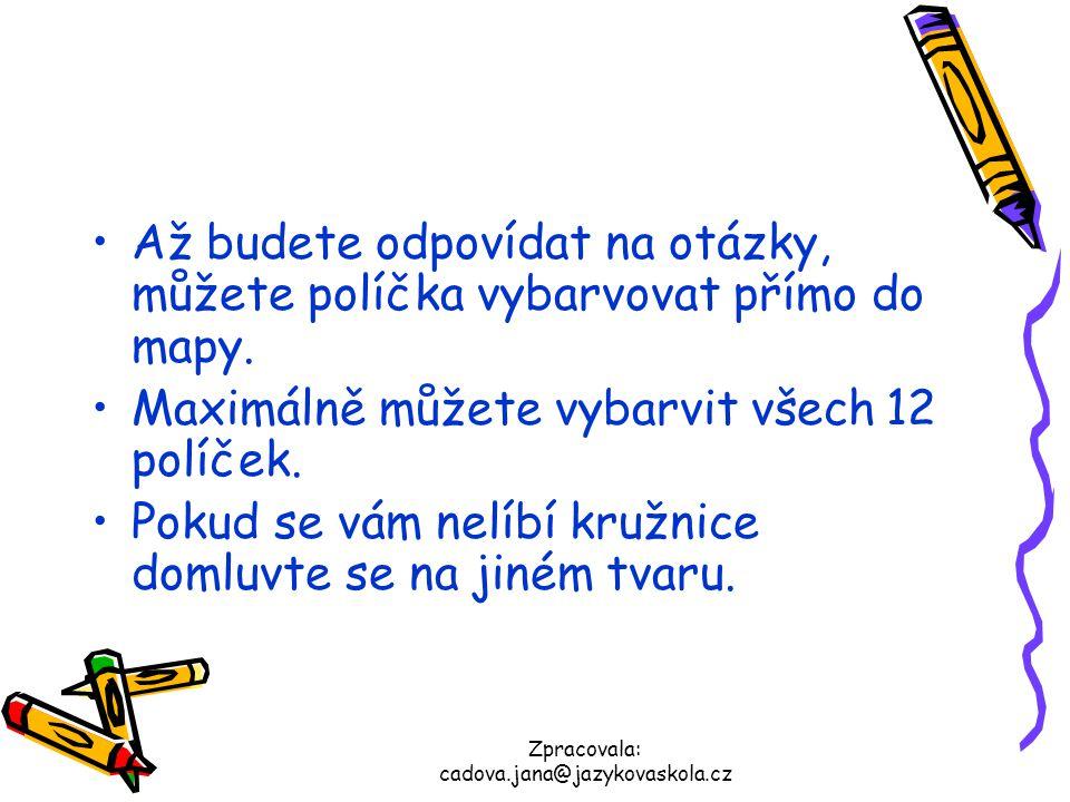 Zpracovala: cadova.jana@jazykovaskola.cz Až budete odpovídat na otázky, můžete políčka vybarvovat přímo do mapy. Maximálně můžete vybarvit všech 12 po