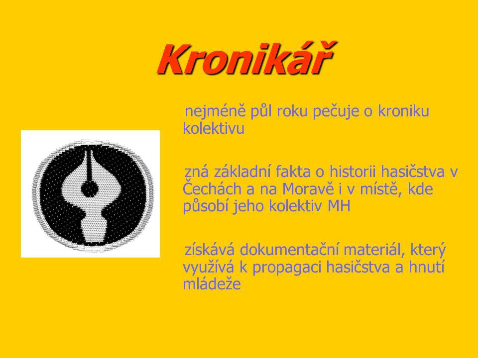 Kronikář nejméně půl roku pečuje o kroniku kolektivu zná základní fakta o historii hasičstva v Čechách a na Moravě i v místě, kde působí jeho kolektiv