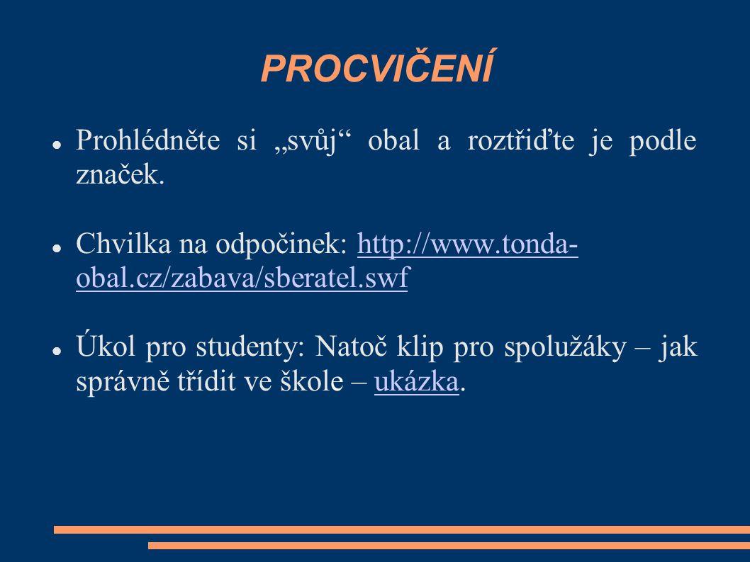 """PROCVIČENÍ Prohlédněte si """"svůj"""" obal a roztřiďte je podle značek. Chvilka na odpočinek: http://www.tonda- obal.cz/zabava/sberatel.swfhttp://www.tonda"""