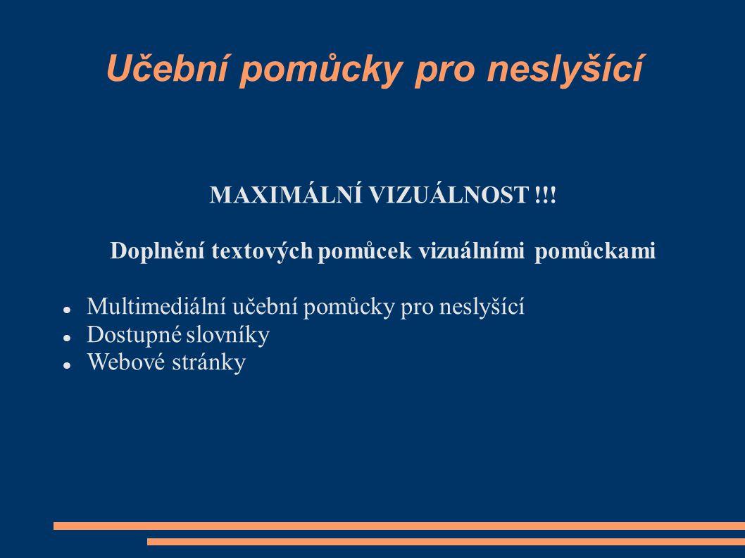 Učební pomůcky pro neslyšící MAXIMÁLNÍ VIZUÁLNOST !!! Doplnění textových pomůcek vizuálními pomůckami Multimediální učební pomůcky pro neslyšící Dostu
