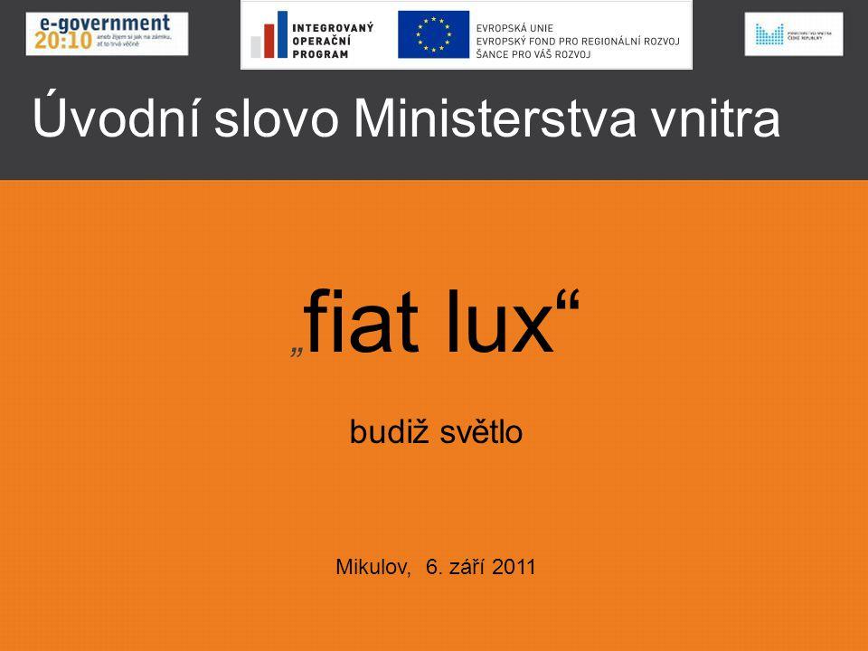 """Úvodní slovo Ministerstva vnitra """" fiat lux budiž světlo Mikulov, 6. září 2011"""