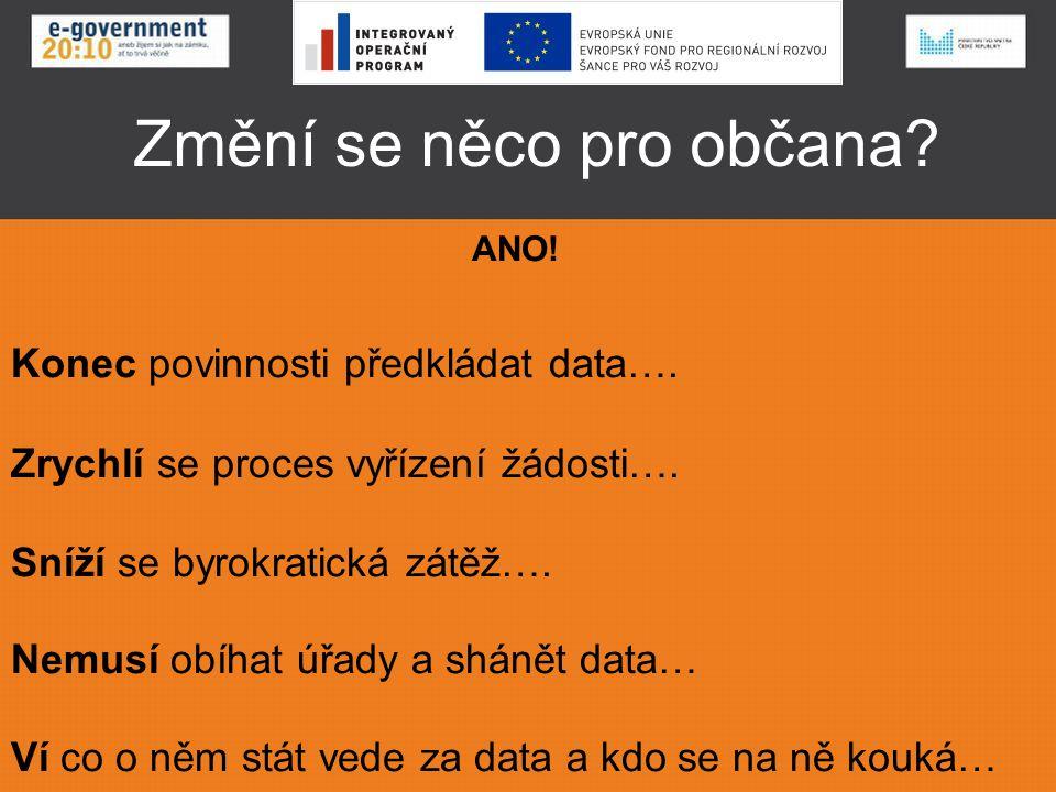 Změní se něco pro občana. ANO. Konec povinnosti předkládat data….