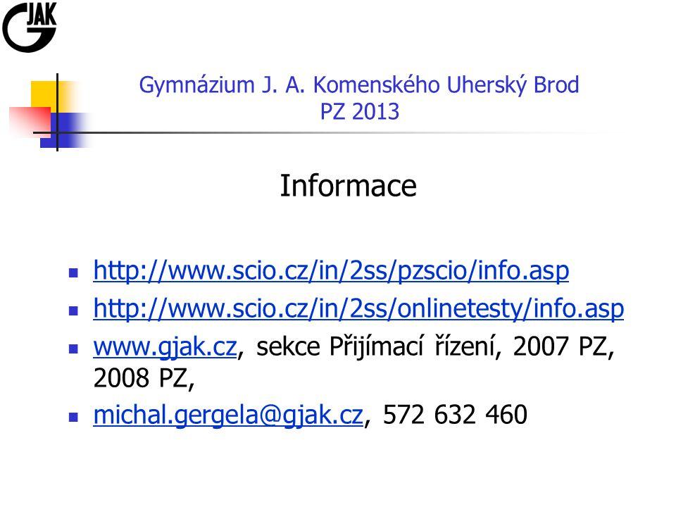 Gymnázium J. A. Komenského Uherský Brod PZ 2013 Informace http://www.scio.cz/in/2ss/pzscio/info.asp http://www.scio.cz/in/2ss/onlinetesty/info.asp www