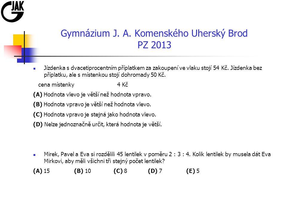 Gymnázium J. A. Komenského Uherský Brod PZ 2013 Jízdenka s dvacetiprocentním příplatkem za zakoupení ve vlaku stojí 54 Kč. Jízdenka bez příplatku, ale