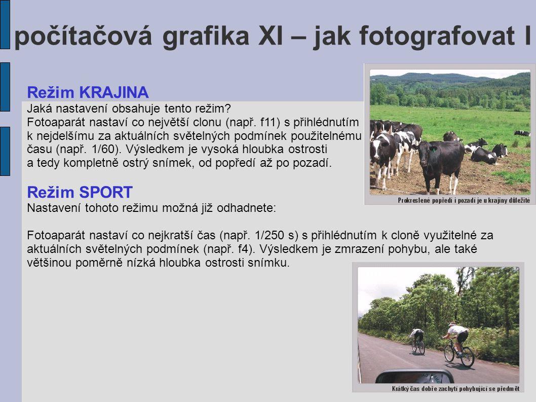 počítačová grafika XI – jak fotografovat I Režim KRAJINA Jaká nastavení obsahuje tento režim? Fotoaparát nastaví co největší clonu (např. f11) s přihl