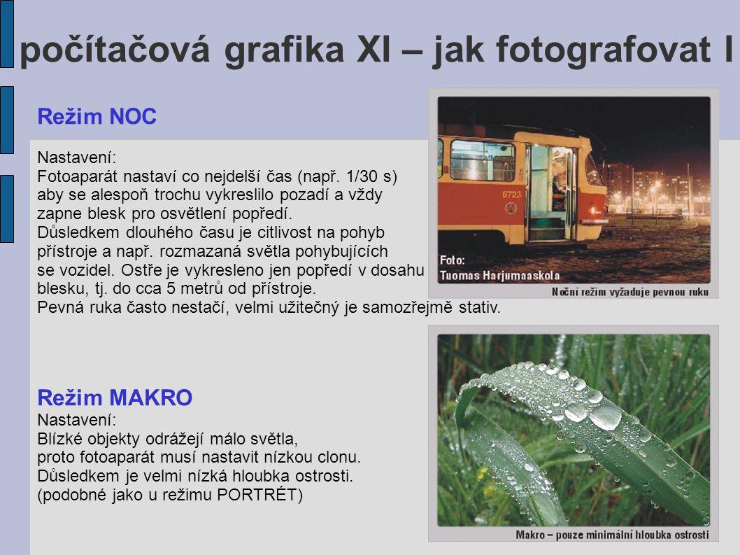 počítačová grafika XI – jak fotografovat I Režim NOC Nastavení: Fotoaparát nastaví co nejdelší čas (např. 1/30 s) aby se alespoň trochu vykreslilo poz