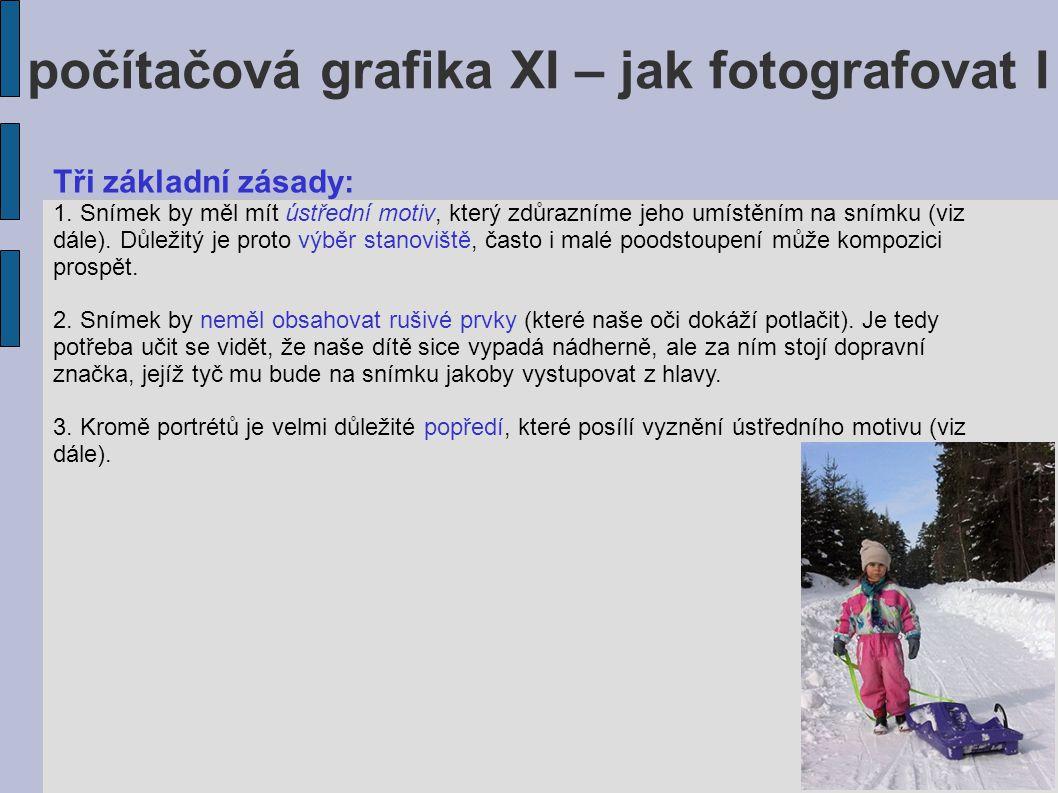 počítačová grafika XI – jak fotografovat I Tři základní zásady: 1. Snímek by měl mít ústřední motiv, který zdůrazníme jeho umístěním na snímku (viz dá