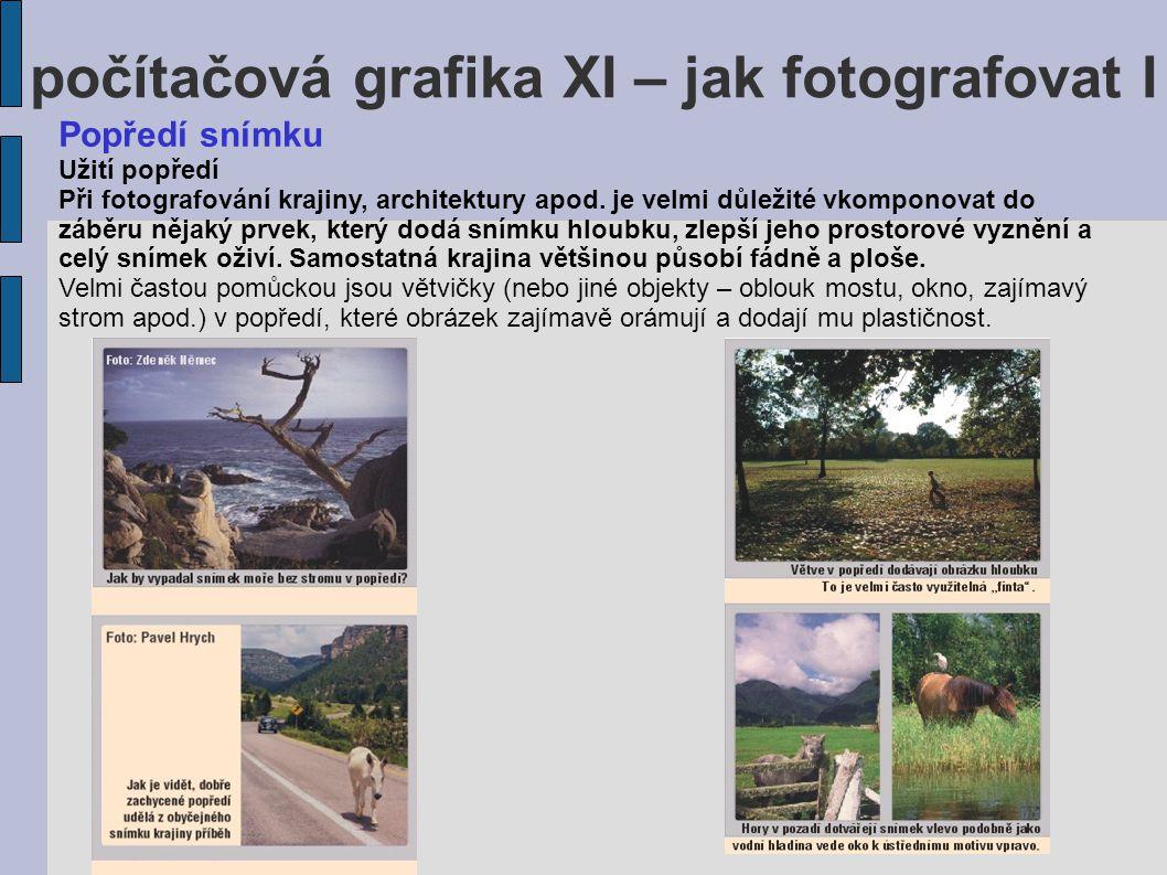 počítačová grafika XI – jak fotografovat I Popředí snímku Užití popředí Při fotografování krajiny, architektury apod. je velmi důležité vkomponovat do