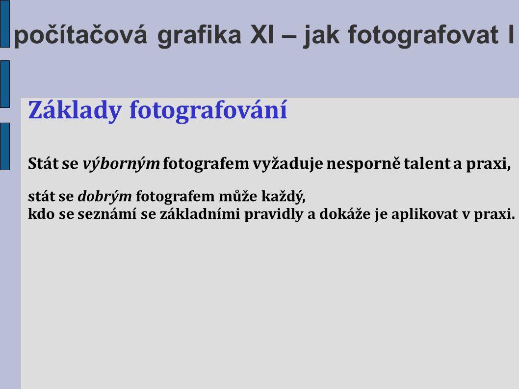 Základy fotografování Stát se výborným fotografem vyžaduje nesporně talent a praxi, stát se dobrým fotografem může každý, kdo se seznámí se základními
