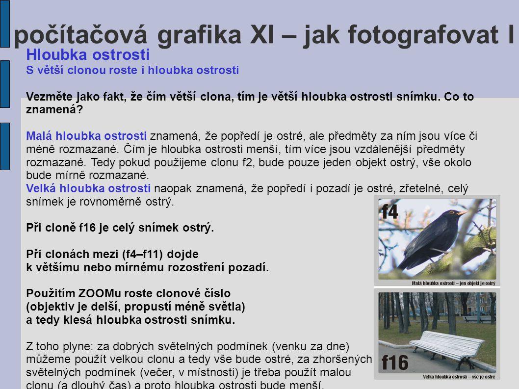 počítačová grafika XI – jak fotografovat I Hloubka ostrosti S větší clonou roste i hloubka ostrosti Vezměte jako fakt, že čím větší clona, tím je větš