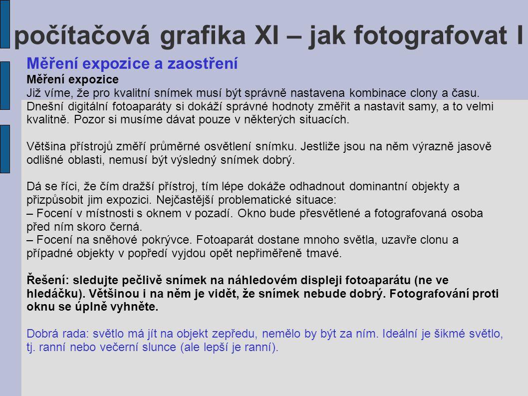 počítačová grafika XI – jak fotografovat I Měření expozice a zaostření Měření expozice Již víme, že pro kvalitní snímek musí být správně nastavena kom