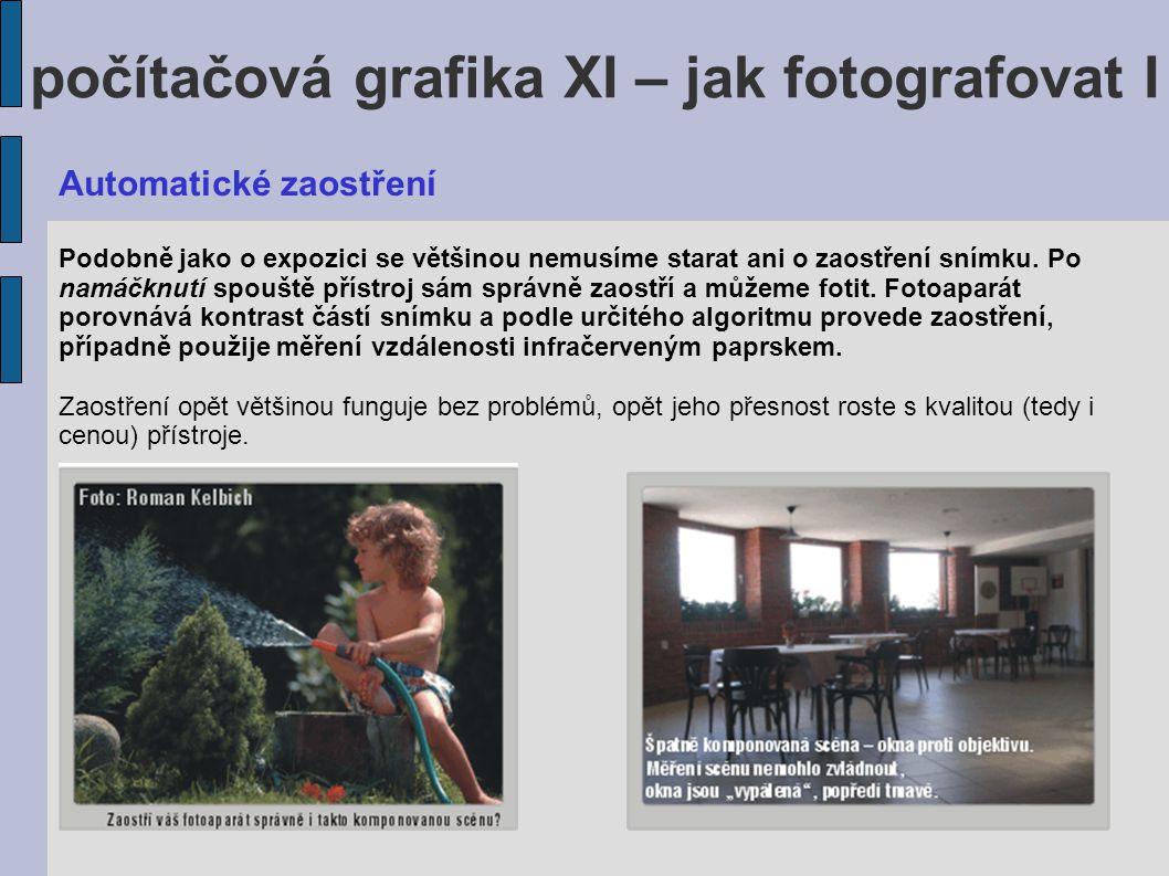 počítačová grafika XI – jak fotografovat I Automatické zaostření Podobně jako o expozici se většinou nemusíme starat ani o zaostření snímku. Po namáčk