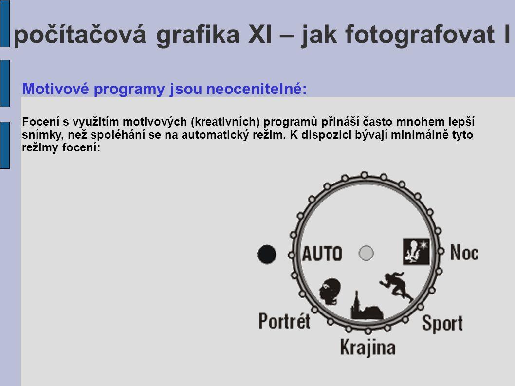 počítačová grafika XI – jak fotografovat I Motivové programy jsou neocenitelné: Focení s využitím motivových (kreativních) programů přináší často mnoh