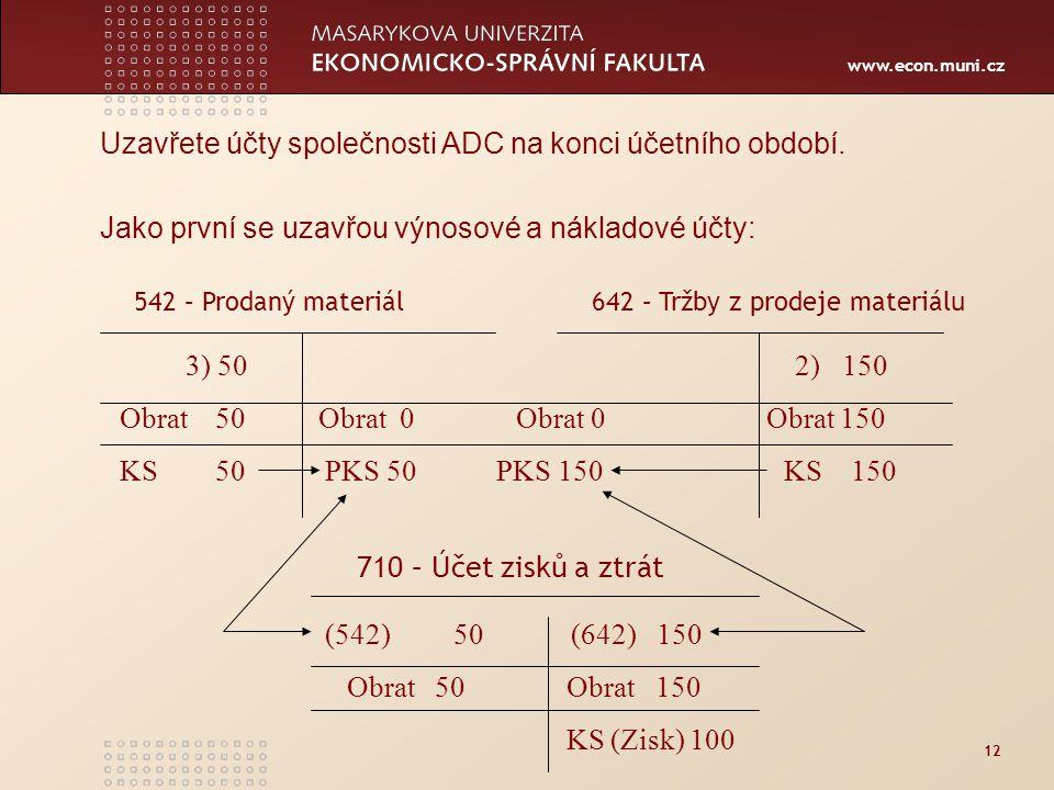 www.econ.muni.cz 12 Uzavřete účty společnosti ADC na konci účetního období.