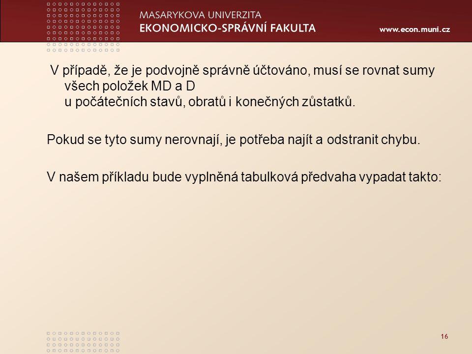 www.econ.muni.cz V případě, že je podvojně správně účtováno, musí se rovnat sumy všech položek MD a D u počátečních stavů, obratů i konečných zůstatků.