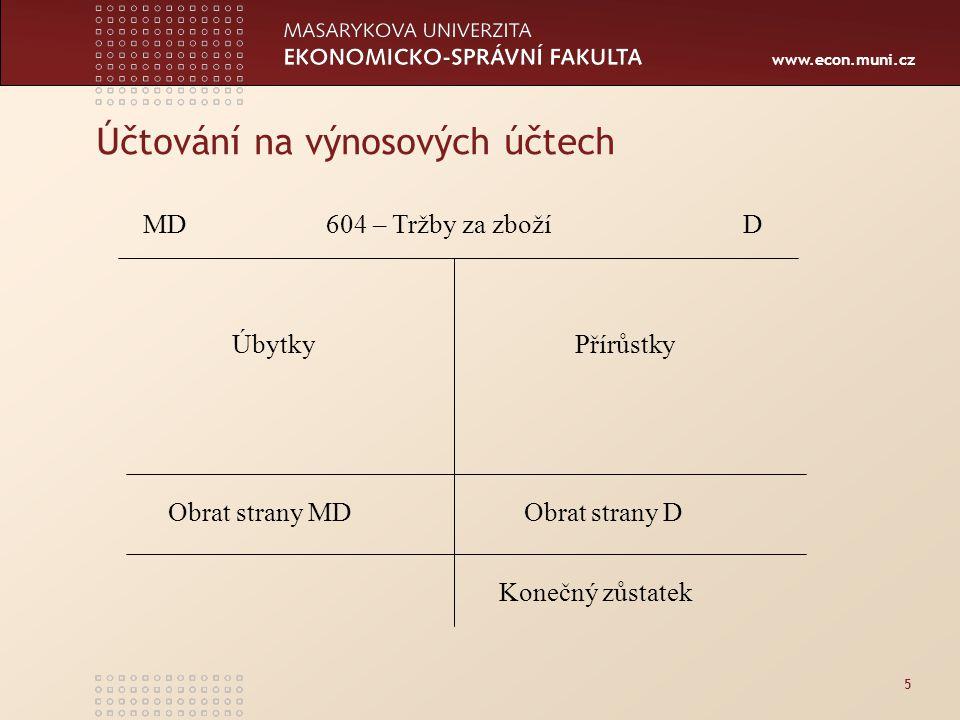 www.econ.muni.cz Účtování na výnosových účtech 5 MD 604 – Tržby za zboží D PřírůstkyÚbytky Obrat strany MD Obrat strany D Konečný zůstatek