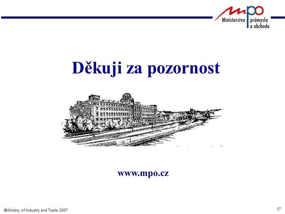 17  Ministry of Industry and Trade 2007 www.mpo.cz Děkuji za pozornost