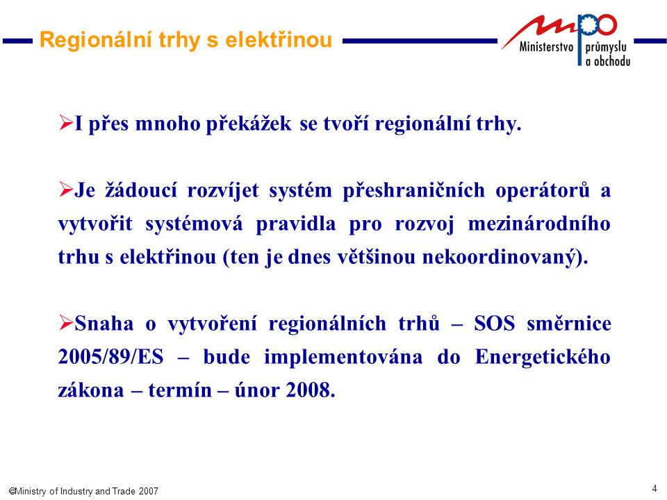 5  Ministry of Industry and Trade 2007 Regionální trhy s elektřinou CENTRAL WEST NORTHERN UK & IRELAND SOUTH WEST CENTRAL SOUTH CENTRAL EAST BALTIC