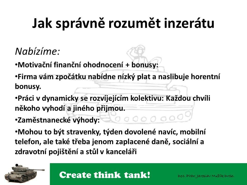 Create think tank! Doc. PhDr. Jaroslav Mužík DrSc. Jak správně rozumět inzerátu Nabízíme: Motivační finanční ohodnocení + bonusy: Firma vám zpočátku n