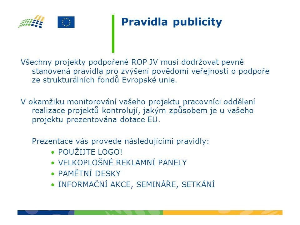 Pravidla publicity Všechny projekty podpořené ROP JV musí dodržovat pevně stanovená pravidla pro zvýšení povědomí veřejnosti o podpoře ze strukturálních fondů Evropské unie.