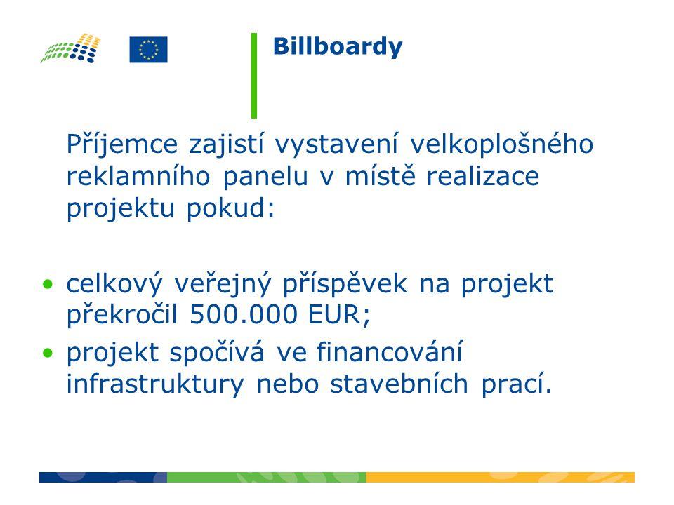 Billboardy Příjemce zajistí vystavení velkoplošného reklamního panelu v místě realizace projektu pokud: celkový veřejný příspěvek na projekt překročil 500.000 EUR; projekt spočívá ve financování infrastruktury nebo stavebních prací.