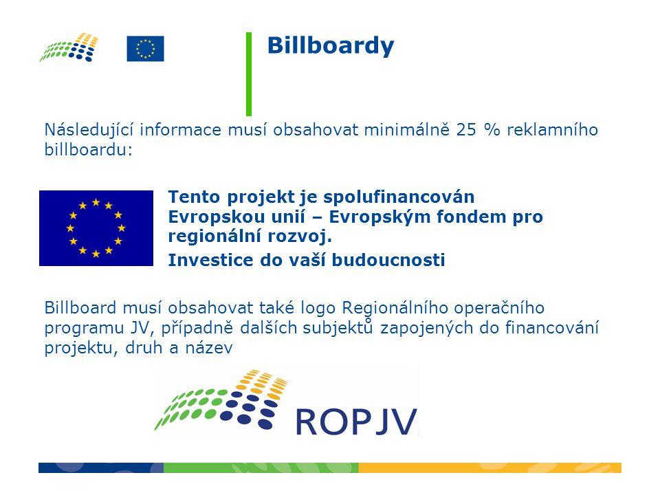 Billboardy Následující informace musí obsahovat minimálně 25 % reklamního billboardu: Tento projekt je spolufinancován Evropskou unií – Evropským fondem pro regionální rozvoj.