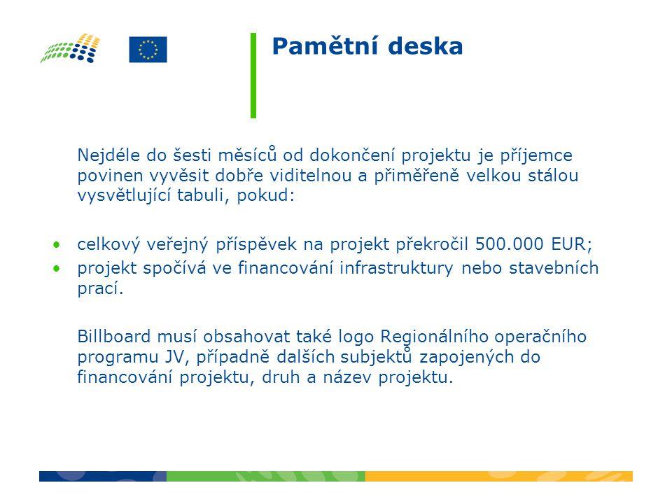 Pamětní deska Nejdéle do šesti měsíců od dokončení projektu je příjemce povinen vyvěsit dobře viditelnou a přiměřeně velkou stálou vysvětlující tabuli, pokud: celkový veřejný příspěvek na projekt překročil 500.000 EUR; projekt spočívá ve financování infrastruktury nebo stavebních prací.