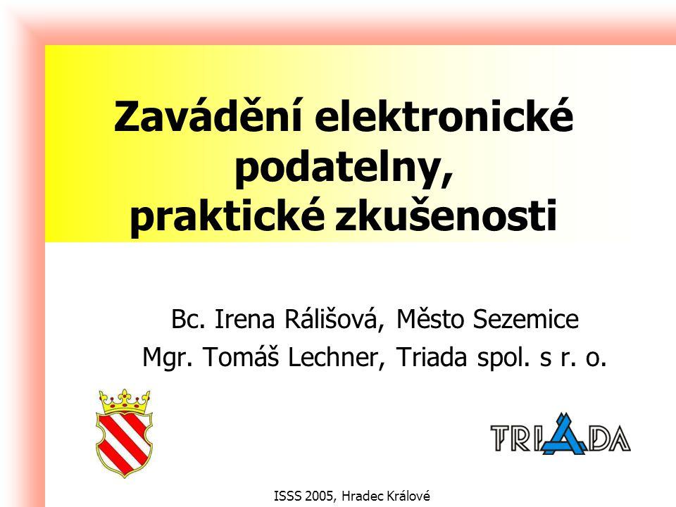 ISSS 2005, Hradec Králové Zavádění elektronické podatelny, praktické zkušenosti Bc.