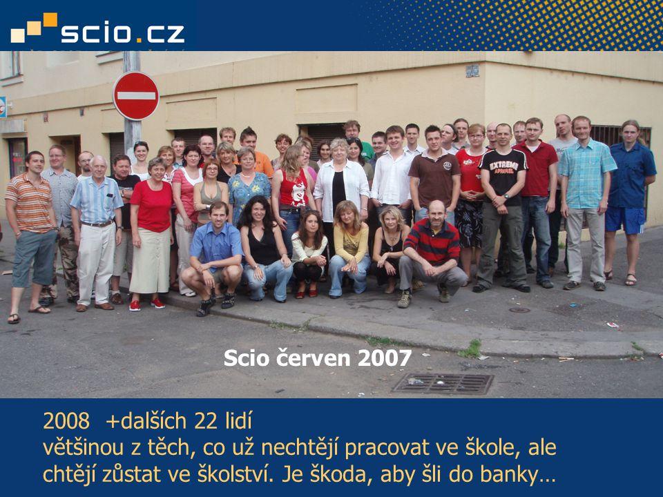 2008 +dalších 22 lidí většinou z těch, co už nechtějí pracovat ve škole, ale chtějí zůstat ve školství. Je škoda, aby šli do banky… Scio červen 2007