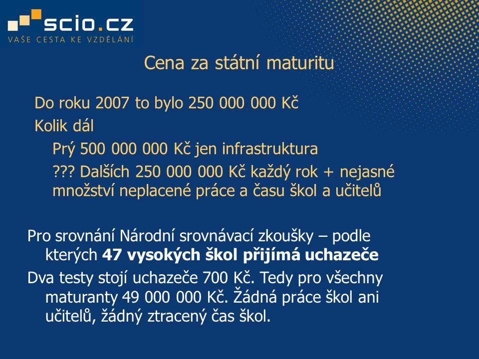 Cena za státní maturitu Do roku 2007 to bylo 250 000 000 Kč Kolik dál Prý 500 000 000 Kč jen infrastruktura ??.