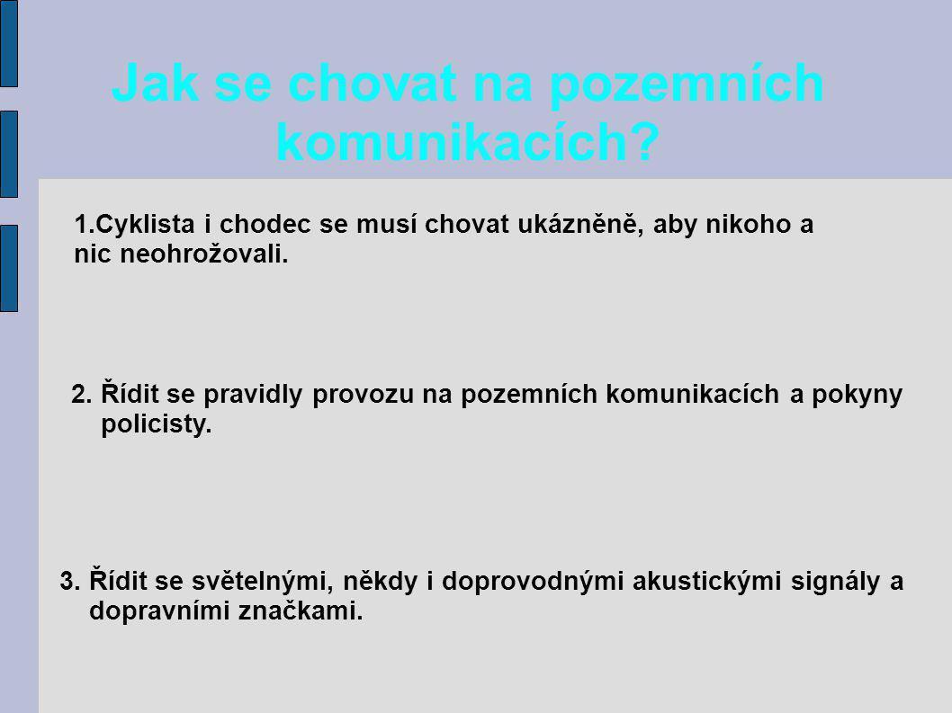 Použité zdroje: http://www.policie.cz/clanek/cykliste-a-chodci-umite-se-chovat-bezpecne.aspx http://sumpersky.rej.cz/fotky/2007/cyklista2.jpg http://www.boskovicko.cz/files/zk_articles_13_4430_0ef0e0e3.jpg http://www.google.cz/imgres?imgurl=http://www.mesto- uh.cz/cms/mestska_policie/mestska_policie/prevence/evid_jizd_kol/popis_kola/kolo/%40%40download&imgrefurl=ht tp://www.mesto- uh.cz/cms/mestska_policie/mestska_policie/prevence/evid_jizd_kol/popis_kola&usg=__ALq_4HUVoo_0Jieg_Moobt- 1MrE=&h=556&w=499&sz=79&hl=cs&start=17&um=1&itbs=1&tbnid=cGiNbZWC_fOUdM:&tbnh=133&tbnw=119&pr ev=/images%3Fq%3Dspr%25C3%25A1vn%25C4%259B%2Bvybaven%25C3%25A9%2Bkolo%26um%3D1%26hl% 3Dcs%26rlz%3D1R2GUEA_csCZ390%26tbs%3Disch:1 http://www.sterba-kola.cz/media/clanky/Merida/merida230604/big/merida1.jpg http://i.pravda.sk/09/014/skcl/P2328d19a_chodecV.jpg http://i.pravda.sk/09/014/skcl/P2328d19a_chodecV.jpghttp://www.lorm.cz/download/HMN/obsahCD/img/fotogaleri e/chuze-s-cervenobilou-holi/pomoc-osobe-na-prechodu.jpg http://obchod.valka.cz/product_info.php/products_id/1033259