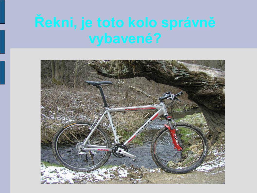 Řekni, je toto kolo správně vybavené?